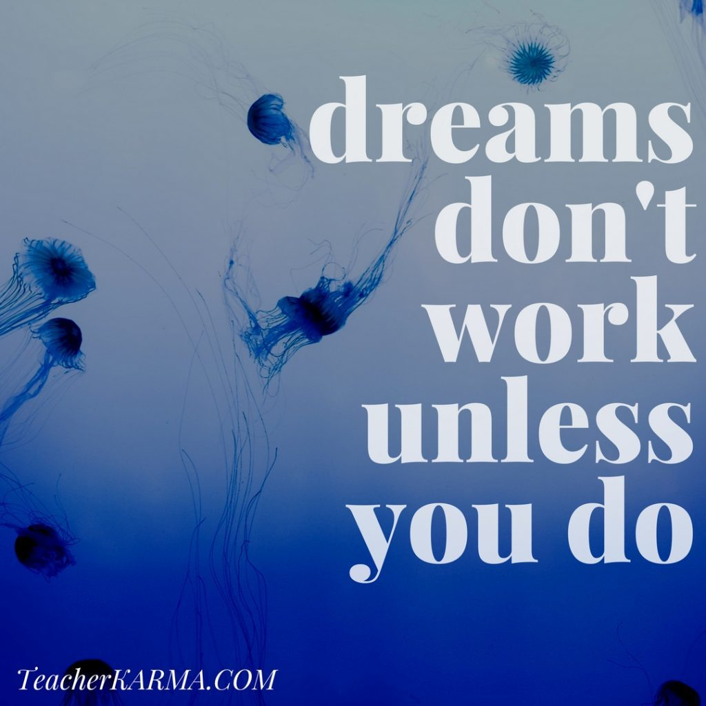 dreams don't work unless you do teacherkarma.com