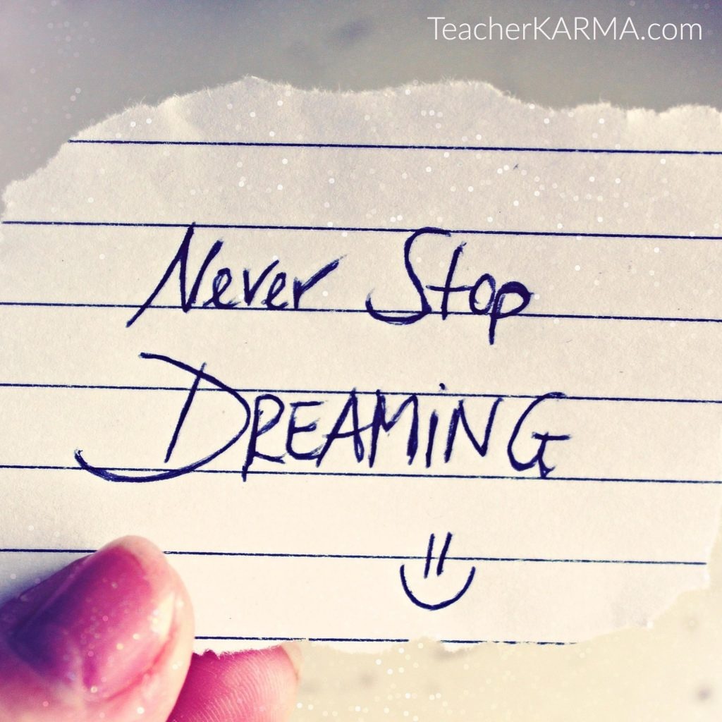never stopped dreaming teacherkarma.com
