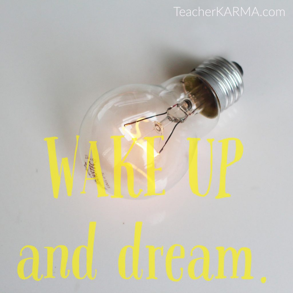wake up and dream teacherkarma.com